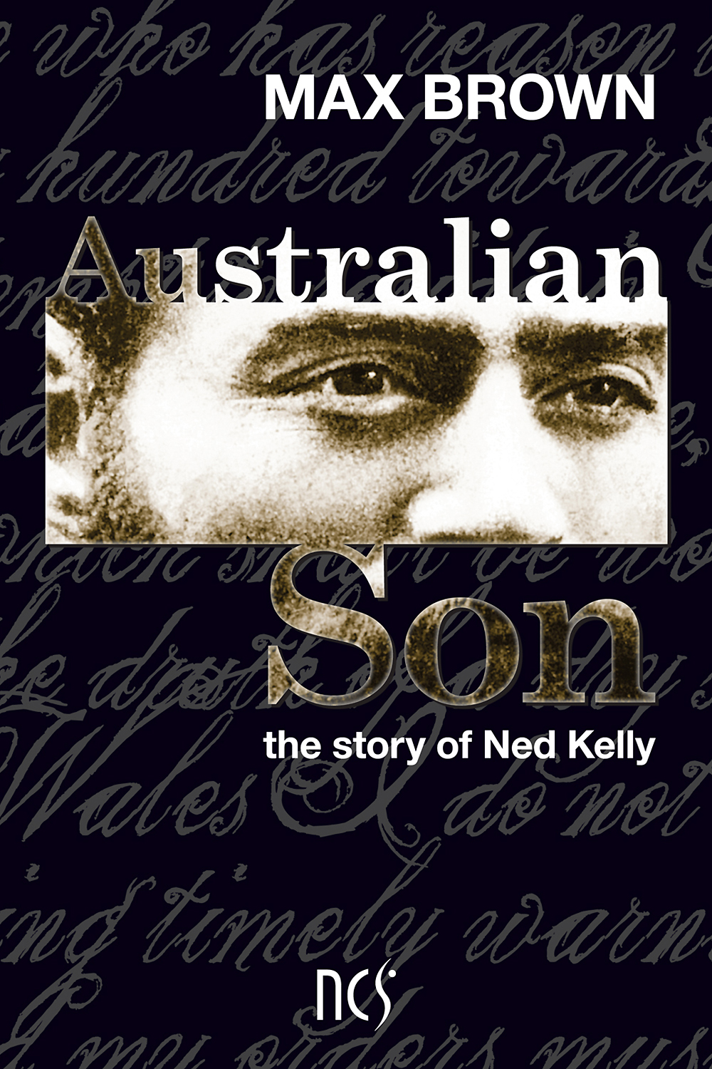 Australian Son: the story of Ned Kelly by Max Brown