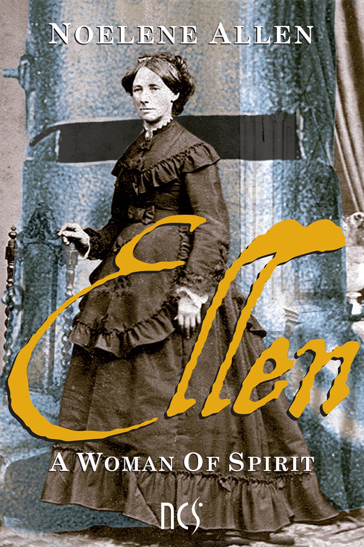 Ellen: a woman of spirit by Noelene Allen
