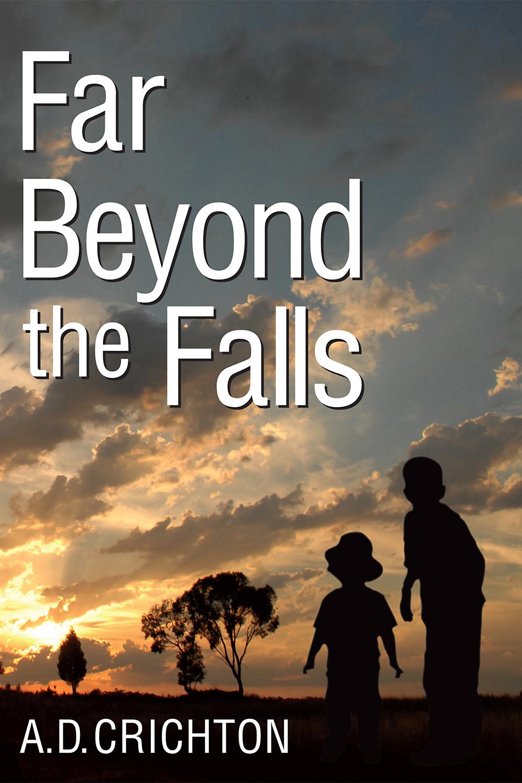 Far Beyond the Falls by A.D. Crichton