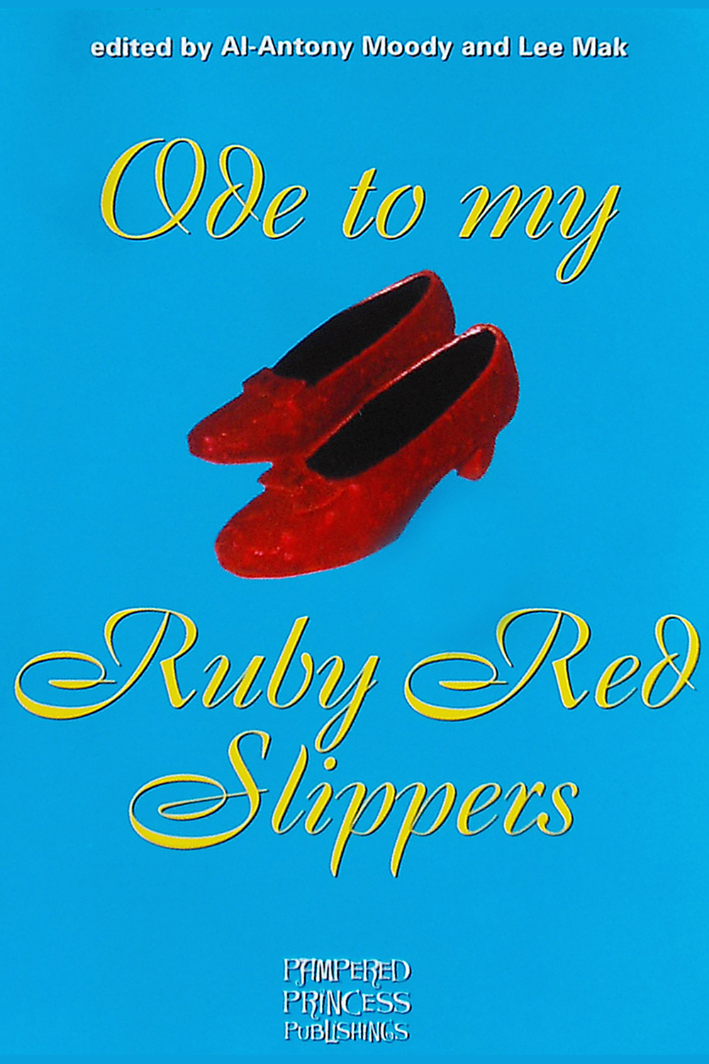 Ode to my Ruby Red Slippers edited by Al-Antony Moody and Lee Mak