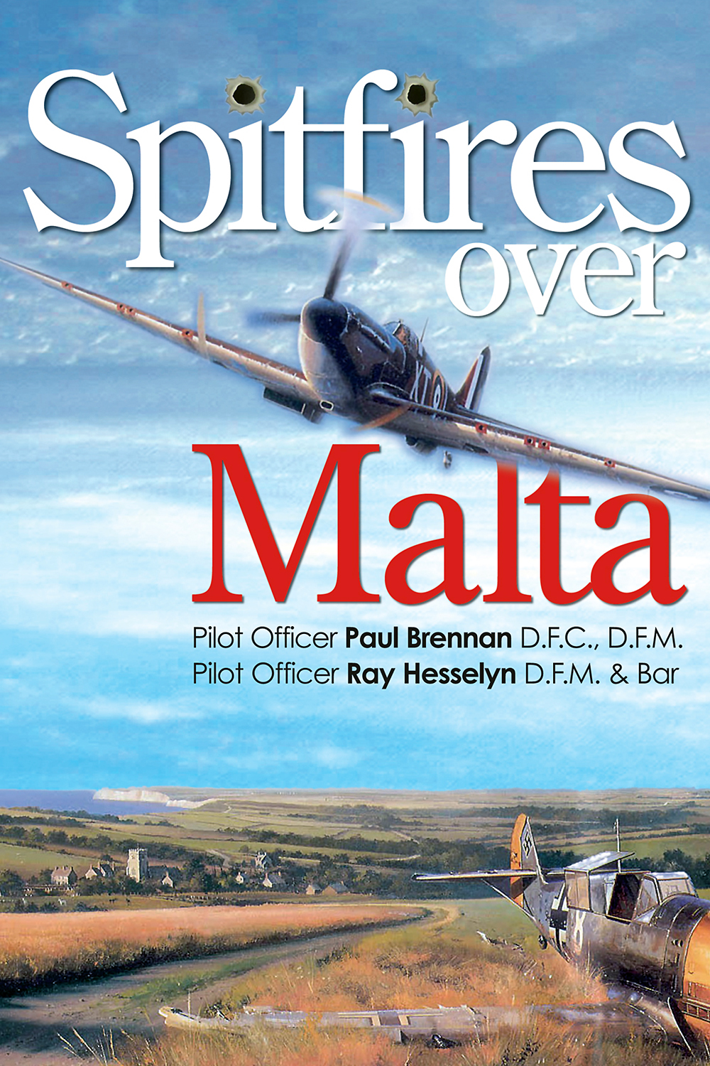Spitfires over Malta by Paul Brennan and Ray Hesselyn